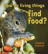 How Do Living Things Find Food? | Bobbie Kalman |