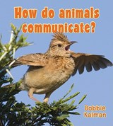 How Do Animals Communicate? | Bobbie Kalman |