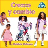 Crezco y cambio / I am Growing and Changing | Bobbie Kalman |