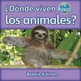 Donde viven los animales? / Where Do Animals Live? | Bobbie Kalman |