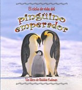 El Ciclo De Vida Del Pinguino Emperador/ The Life Cycle of an Emperor Penguin | Bobbie Kalman |