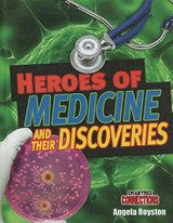 Heroes of Medicine and Their Discoveries | Angela Royston |