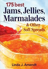 175 Best Jams, Jellies, Marmalades & Other Soft Spreads | Linda Amendt |