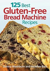 125 Best Gluten-Free Bread Machine Recipes | Donna Washburn |