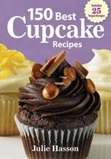 150 Best Cupcake Recipes | Julie Hasson |