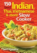 150 Best Indian, Thai, Vietnamese and More Slow Cooker Recipes | Sunil Vijayakar |