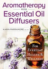 Aromatherapy With Essential Oil Diffusers | Karin Parramore |