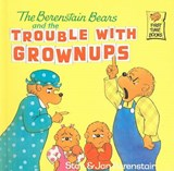 The Berenstain Bears and the Trouble with Grownups | Stan Berenstain |