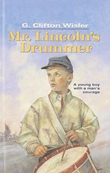 Mr. Lincoln's Drummer | G. Clifton Wisler |