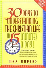 30 Days to Understanding the Christian Life in 15 Minutes a Day! | Max E. Anders |