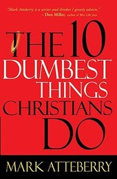 The 10 Dumbest Things Christians Do | Mark Atteberry |