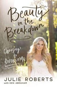 Beauty in the Breakdown | Julie Roberts ; Ken Abraham |