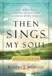 Then Sings My Soul | Robert J. Morgan |