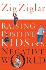 Raising Positive Kids in a Negative World | Zig Ziglar |