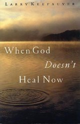 When God Doesn't Heal Now | Larry Keefauver |