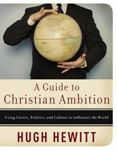 A Guide to Christian Ambition | Hugh Hewitt |