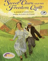 Sweet Clara and the Freedom Quilt | Deborah Hopkinson |