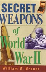 Secret Weapons of World War II | William Breuer |