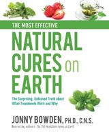 The Most Effective Natural Cures on Earth | Bowden, Jonny, Ph.D. |