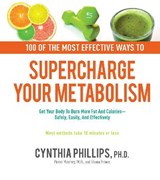 100 Ways to Supercharge Your Metabolism | Cynthia Phillips |