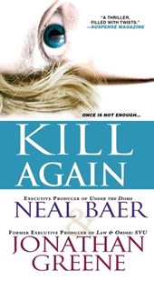 Kill Again | Neal Baer ; Jonathan Greene |