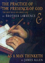 The Practice of the Presence of God and As a Man Thinketh | Lawrence, of the Resurrection, Brother ; Allen, James |