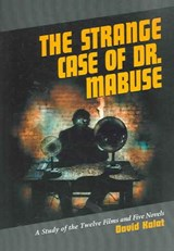 The Strange Case Of Dr. Mabuse | David Kalat |