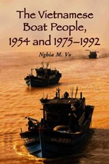 The Vietnamese Boat People, 1954 And 1975–1992 | Vo, Nghia M. ; Nghia, M. Vo |