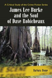 James Lee Burke and the Soul of Dave Robicheaux | Barbara Bogue |