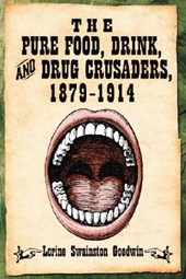 The Pure Food, Drink, And Drug Crusaders, 1879–1914 | Lorine Swainston Goodwin |