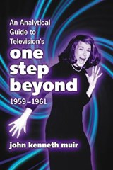 An Analytical Guide to Television's One Step Beyond, 1959-1961 | John Kenneth Muir |