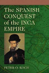 The Spanish Conquest of the Inca Empire | Peter O. Koch |