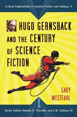 Hugo Gernsback and the Century of Scienc Fiction | Gary Westfahl |
