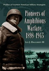 Pioneers of Amphibious Warfare, 1898-1945 | Daugherty, Leo J., Iii |