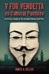 V for Vendetta as Cultural Pastiche | James R. Keller |