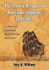 The French Assault on American Shipping, 1793-1813