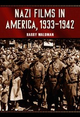 Nazi Films In America, 1933-1942 | Harry Waldman |