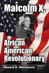 Malcolm X, African American Revolutionary | Dennis D. Wainstock |