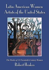 Latin American Women Artists Of The United States | Robert Henkes |