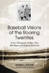 Baseball Visions of the Roaring Twenties | Outland, George E. ; Outland, John W. |
