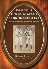 Baseball's Offensive Greats of the Deadball Era