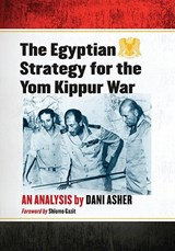 The Egyptian Strategy for the Yom Kippur War | Dani Asher |
