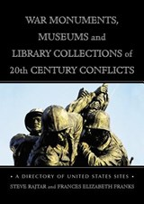 War Monuments, Museums and Library Collections of 20th Century Conflicts | Rajtar, Steve ; Franks, Frances Elizabeth |