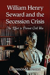William Henry Seward and the Secession Crisis
