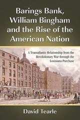 Barings Bank, William Bingham and the Rise of the American Nation | David Tearle |