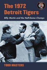 The 1972 Detroit Tigers | Todd Masters |