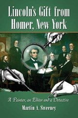 Lincoln's Gift from Homer, New York | Martin A. Sweeney |
