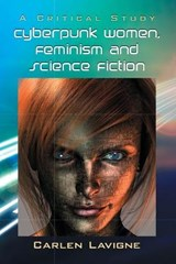 Cyberpunk Women, Feminism and Science Fiction | Carlen Lavigne |