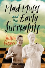 Mad Muses and the Early Surrealists | Justin Vicari |