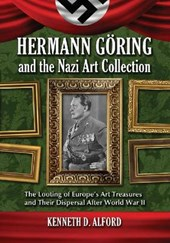 Hermann Goring and the Nazi Art Collection | Kenneth D. Alford |